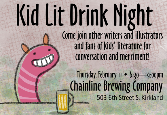 Is one of your New Year's resolutions to be more organized? Your Kidlit Drink Night hosts, Kevan Atteberry and Lois Brandt are here to help.  Below are the next 8 kidlit drink nights. Put these on your calendar today!  Some venues are listed, some will be announced. Kidlit Drink Nights normally start at around 6:30. If you have a suggestion for a venue, please email Lois (Lois@LoisBrandt.com).  February 11th Chainline Brewery, Kirkland, 6:30 p.m.  March 10th(Venue TBD South of Seattle)  April 14thIssaquah Brewhouse, Issaquah, 6:30 p.m.  May 12th(Venue TBD Seattle)  June 9th(Venue TBD North Seattle – Shoreline)  July 14thRoanoke Inn, Mercer Island  August 11thKidlit Family Night! Redhook Ale Brewery, Woodinville