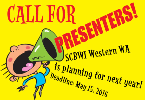 Call for Workshop Presenters SCBWI Western Washington is seeking workshop presenters for our 2016-2017 year. Our chapter holds monthly meetings from October through April, and hosts an annual conference every other spring. We welcome fresh and compelling workshop ideas for any of these events! Workshops may address topics relevant to potential attendees that include (but aren't limited to) the craft of writing and illustrating for children, book marketing, or the latest industry trends. As a presenter, you're expected to share information and experience, but may not use our events as a platform for commercial sales, self-promotion, political discussions, or to criticize competitors or public figures. Click here for full details and an application. Deadline: May 1, 2016!
